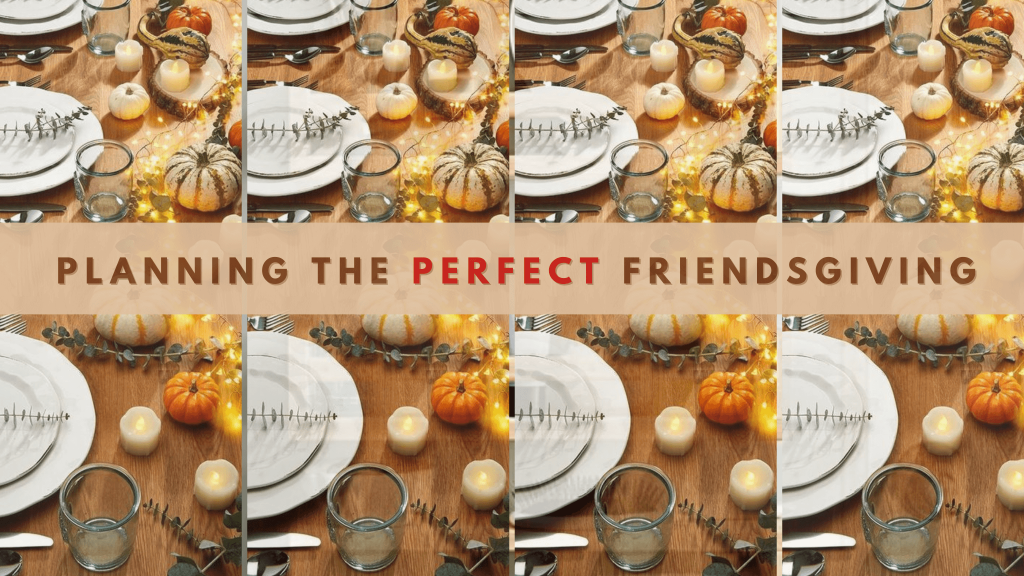 planning the perfect friendsgiving