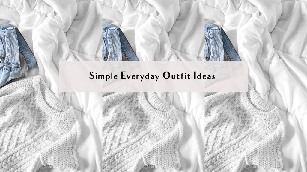 easy everyday outfit ideas