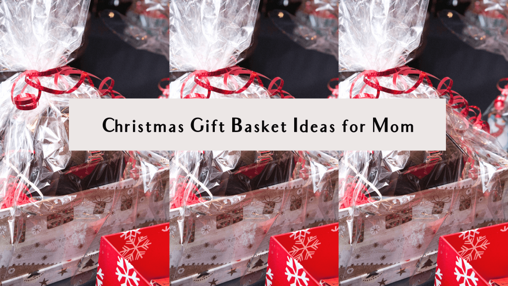 christmas gift basket ideas for mom